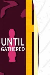 Until Gathered