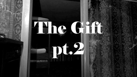 The Gift Pt. 2